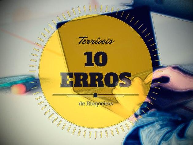 10 Erros Terriveis de Blogueiros