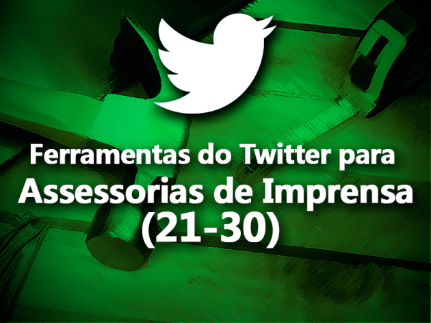 (21-30) Ferramentas do Twitter para Assessorias de Imprensa