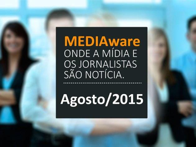 Mediaware - Novidades da Mídia e de Jornalistas / Agosto 2015