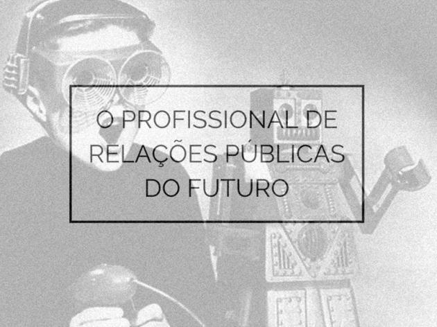 Relações Públicas do Futuro e as Características da Profissão