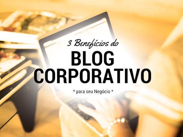 3 Benefícios do Blog Corporativo para seu Negócio