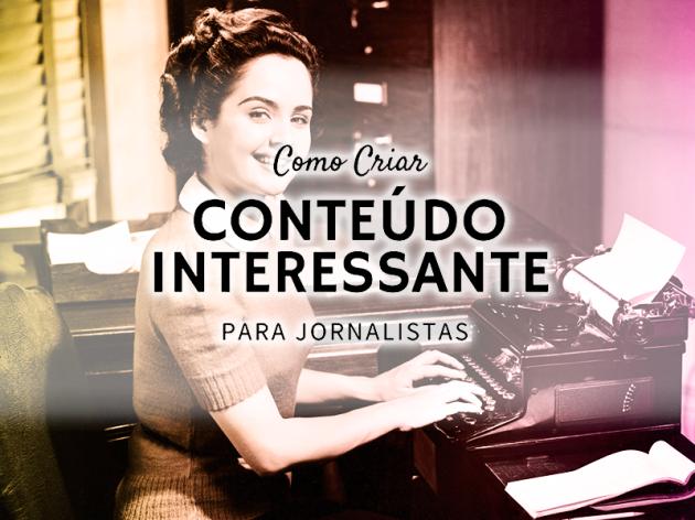 Como Criar Conteúdo Interessante para Jornalistas