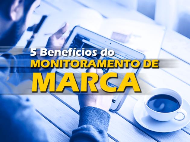 5 Benefícios do Monitoramento de Marca