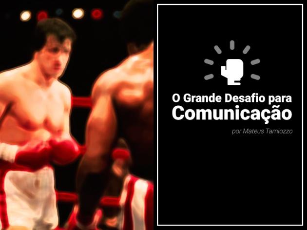 O Grande Desafio para Comunicação por Mateus Tamiozzo