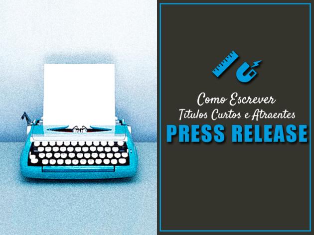 Press Release – Como Escrever Títulos Curtos e Atraentes