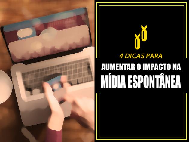4 Dicas para Aumentar o Impacto na Mídia Espontânea